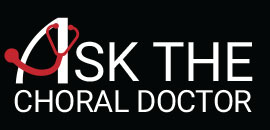 Ask the Choral Doctor